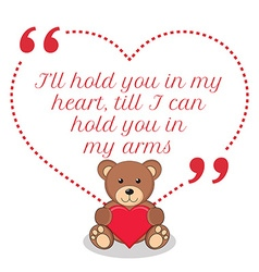 Inspirational love quote ill hold you in my heart vector