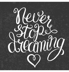 Never stop dreaming lettering vector image vector image