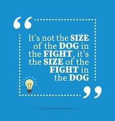 Inspirational motivational quote its not the size vector