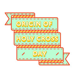 Origin of holy cross day greeting emblem vector