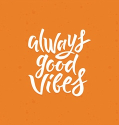 Always good vibes vector image vector image