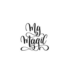 my magic - black and white hand lettering vector image vector image