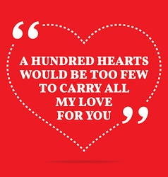 Inspirational love quote a hundred hearts would be vector
