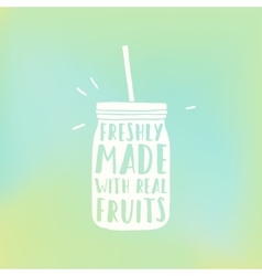 Freshly made with real fruits mason smoothie jar vector