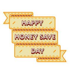 Happy honey save day greeting emblem vector