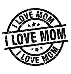 i love mom round grunge black stamp vector image vector image
