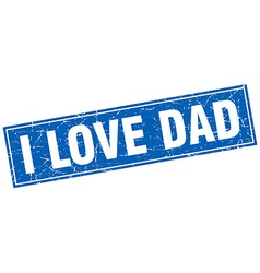 I love dad blue square grunge stamp on white vector
