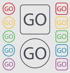 Go sign icon symbols on the round and square vector