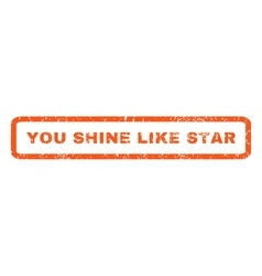 You shine like star rubber stamp vector