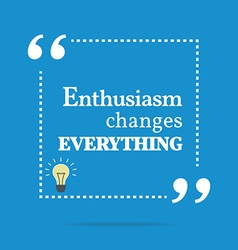Inspirational motivating quote enthusiasm changes vector