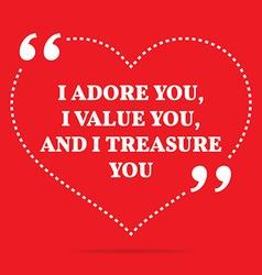 Inspirational love quote i adore you i value you vector