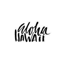 hand drawn phrase aloha hawaii modern dry brush vector image vector image