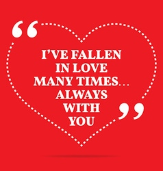 Inspirational love quote ive fallen in love many vector