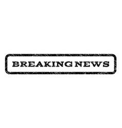 breaking news watermark stamp vector image