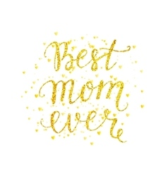 Best mom ever gold lettering with spray vector