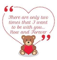 Inspirational love quote there are only two times vector
