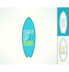 Surf typography shut up and surf cool t vector