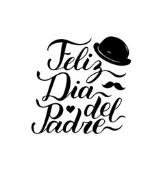 calligraphy feliz dia del padre translated vector image