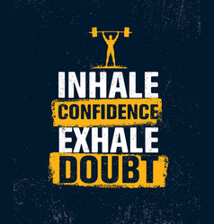 Inhale confidence exhale doubt inspiring creative vector