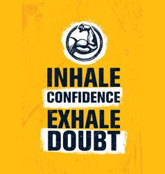 Inhale confidence exhale doubt inspiring creative vector