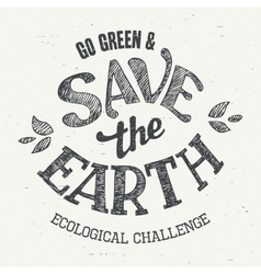 Save the Earth t-shirt eco design vector image vector image