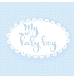 My sweet baby boy calligraphic inscription on a vector