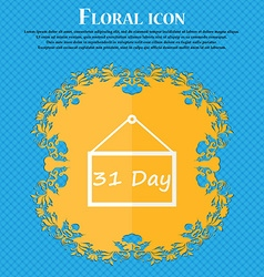 Calendar day 31 days icon sign Floral flat design vector image