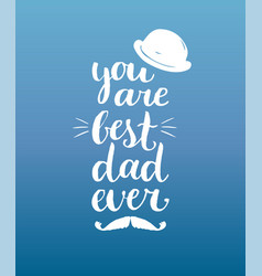 you are best dad ever background vector image vector image