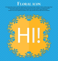 Hi sign icon india translation symbol floral flat vector