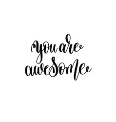 You are awesome - black and white hand lettering vector