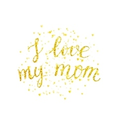 I love my mom - golden letter with gold spray vector image vector image