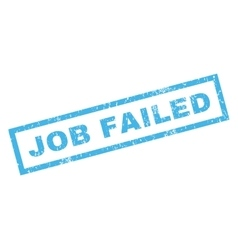Job failed rubber stamp vector