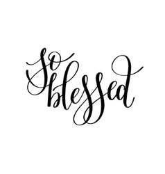 So blessed black and white hand written lettering vector