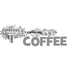 best gourmet coffee from espresso to exotic text vector image