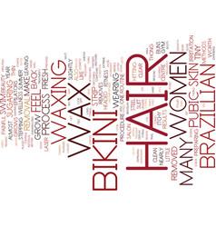 The brazillian bikini wax method text background vector