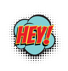Hey comic bubble vector