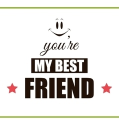 You are my best friend vector