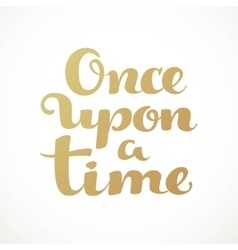 Once upon a time calligraphic inscription on a vector