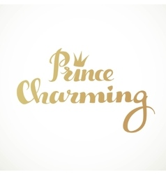 Prince charming calligraphic inscription on a vector