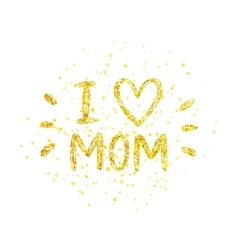 I love mom - golden letter with heart vector