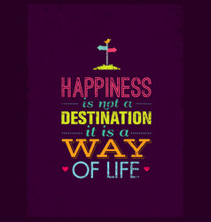 happiness is not a destination it is a way of vector image