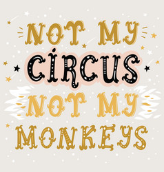 not my circus not my monkeys poster vector image vector image