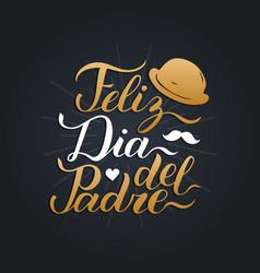 Calligraphy feliz dia del padre translated vector