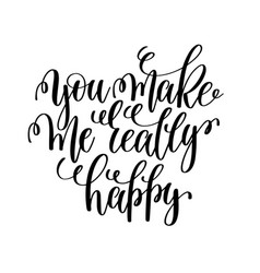 You make me really happy hand lettering romantic vector