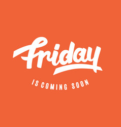 Friday is coming soon vector