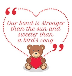 Inspirational love quote our bond is the stronger vector