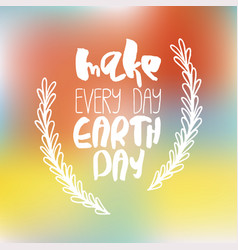 Earth day concept - decorative card with lettering vector