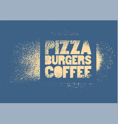 Pizza burgers coffee stencil street art poster vector