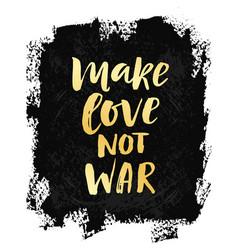Make love not war vector