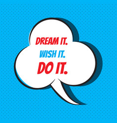 Dream it wish it do it motivational and vector